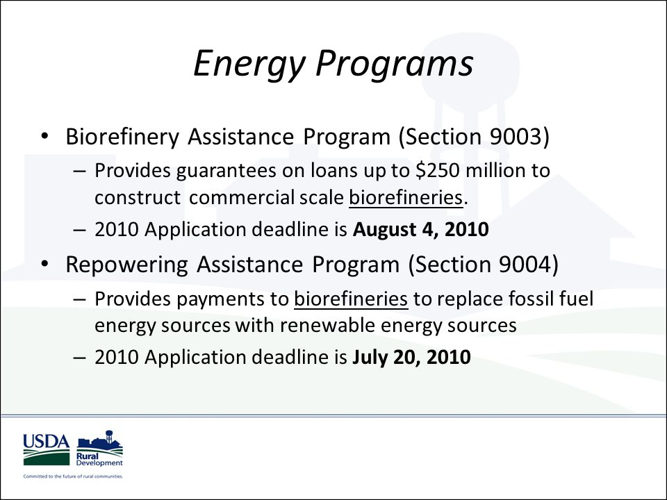 Energy Programs (cont.) Bioenergy Program for Advanced Biofuels (Section 9005) – Provides payments to advanced biofuel producers (biomass conversion facilities) for producing advanced biofuels.