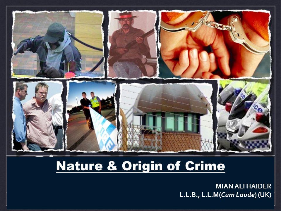 Nature & Origin of Crime MIAN ALI HAIDER L.L.B., L.L.M(Cum Laude) (UK)