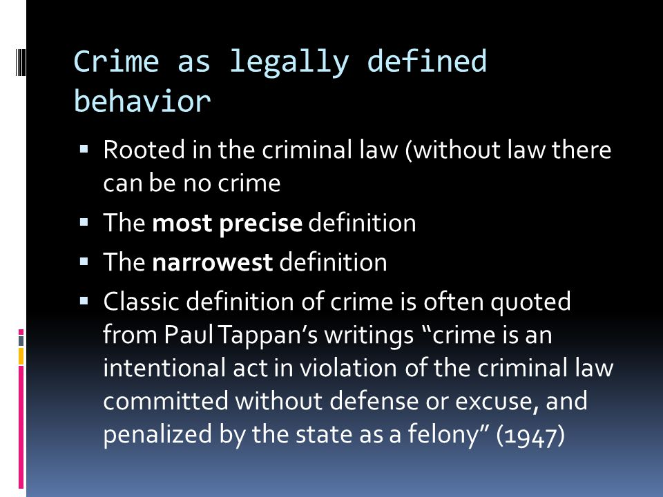 Crime as legally defined behavior  Rooted in the criminal law (without law there can be no crime  The most precise definition  The narrowest defini