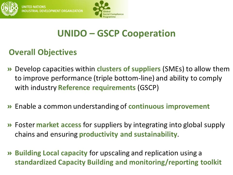 UNIDO – GSCP Cooperation » Develop capacities within clusters of suppliers (SMEs) to allow them to improve performance (triple bottom-line) and abilit