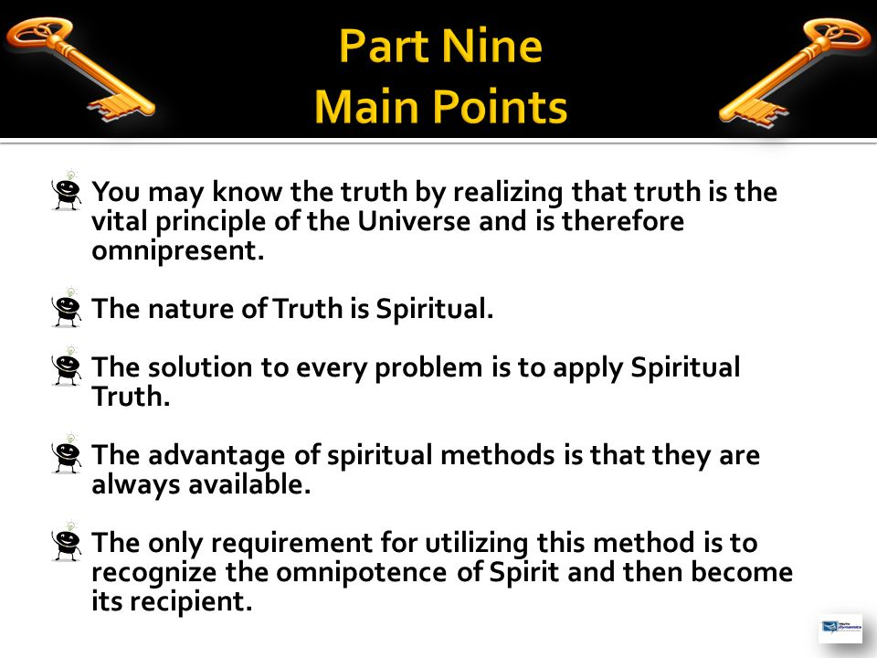 You may know the truth by realizing that truth is the vital principle of the Universe and is therefore omnipresent. The nature of Truth is Spiritual.
