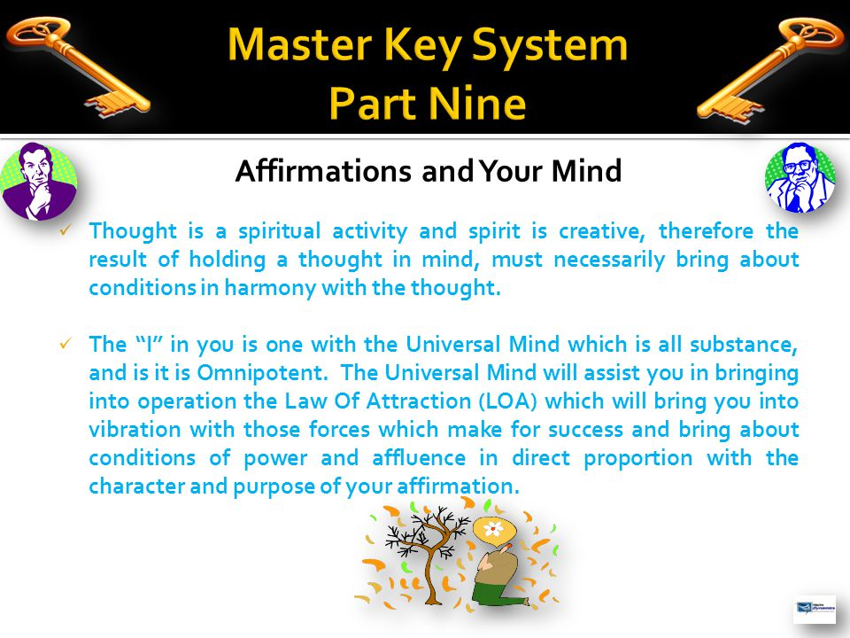 Affirmations and Your Mind Thought is a spiritual activity and spirit is creative, therefore the result of holding a thought in mind, must necessarily