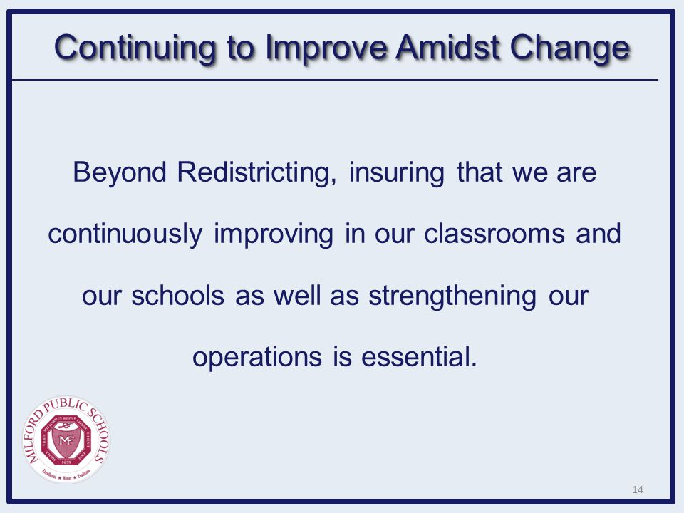 Beyond Redistricting, insuring that we are continuously improving in our classrooms and our schools as well as strengthening our operations is essenti