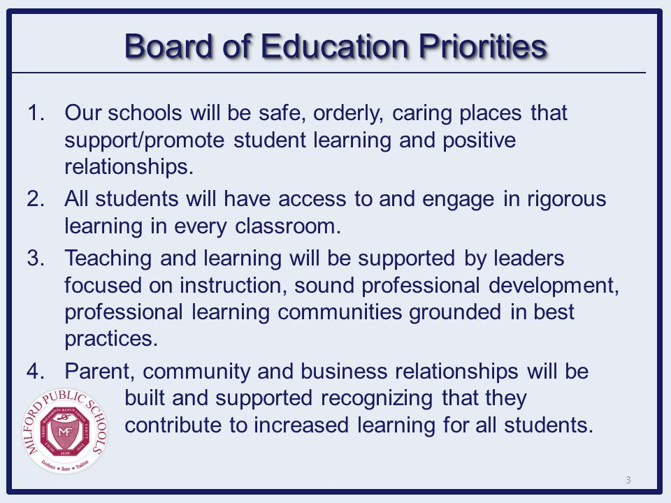 Board of Education Priorities 1. Our schools will be safe, orderly, caring places that support/promote student learning and positive relationships. 2.