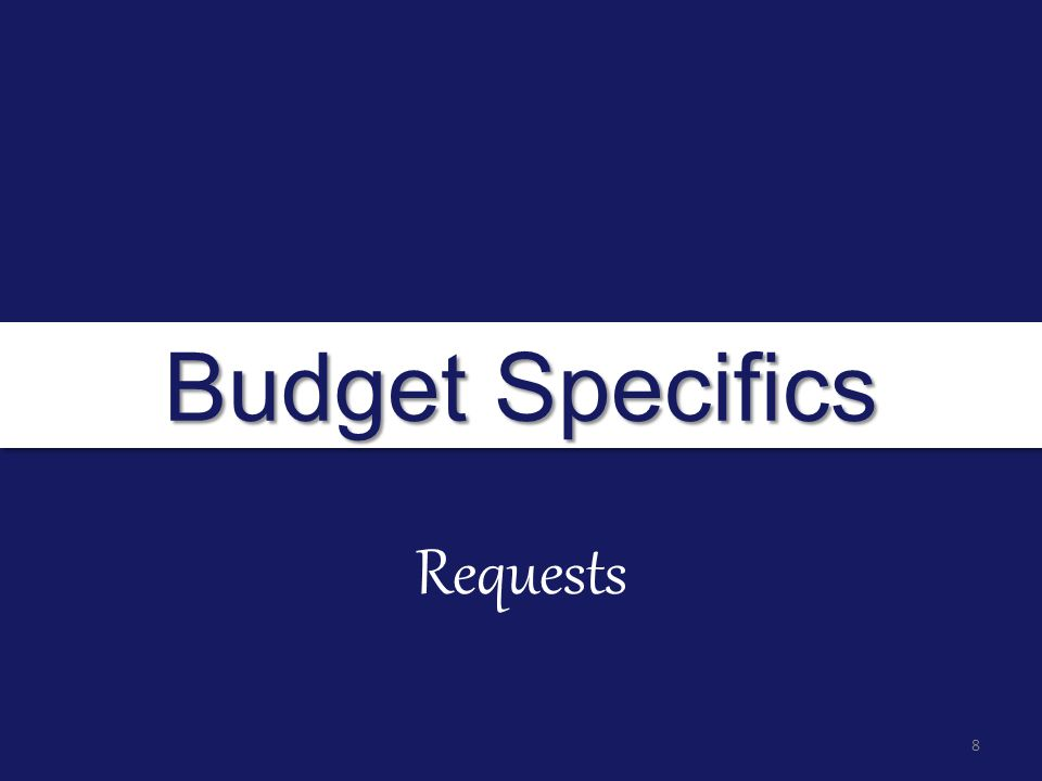 Budget Specifics Requests 8