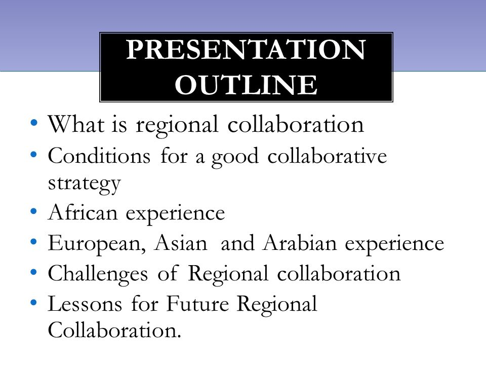 What is regional collaboration Conditions for a good collaborative strategy African experience European, Asian and Arabian experience Challenges of Re