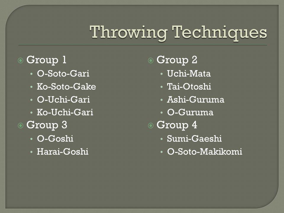  Group 1 O-Soto-Gari Ko-Soto-Gake O-Uchi-Gari Ko-Uchi-Gari  Group 3 O-Goshi Harai-Goshi  Group 2 Uchi-Mata Tai-Otoshi Ashi-Guruma O-Guruma  Group 4 Sumi-Gaeshi O-Soto-Makikomi