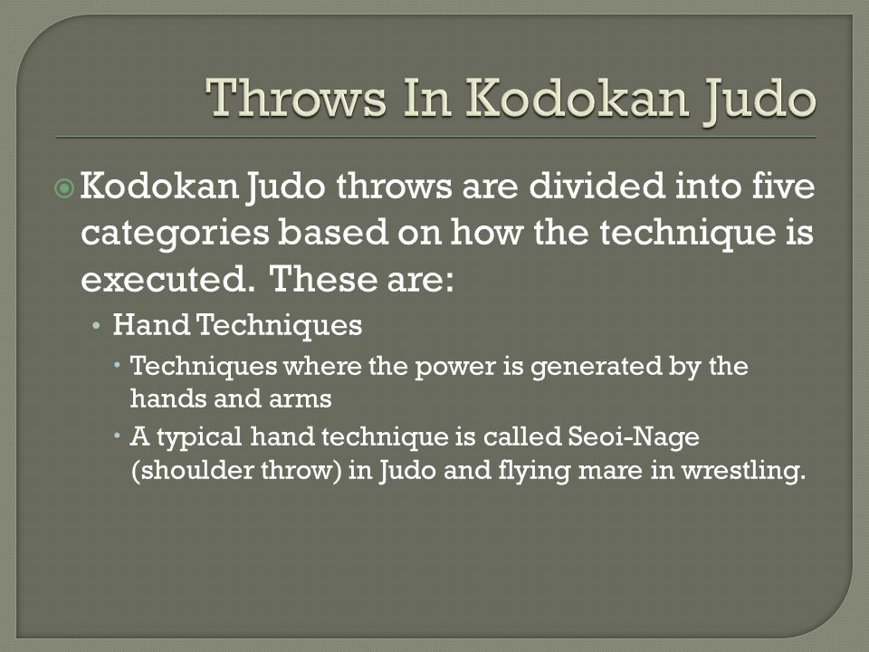  Kodokan Judo throws are divided into five categories based on how the technique is executed.