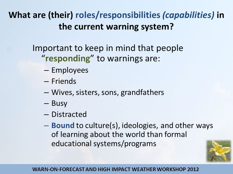 "What are (their) roles/responsibilities (capabilities) in the current warning system? Important to keep in mind that people ""responding"" to warnings a"