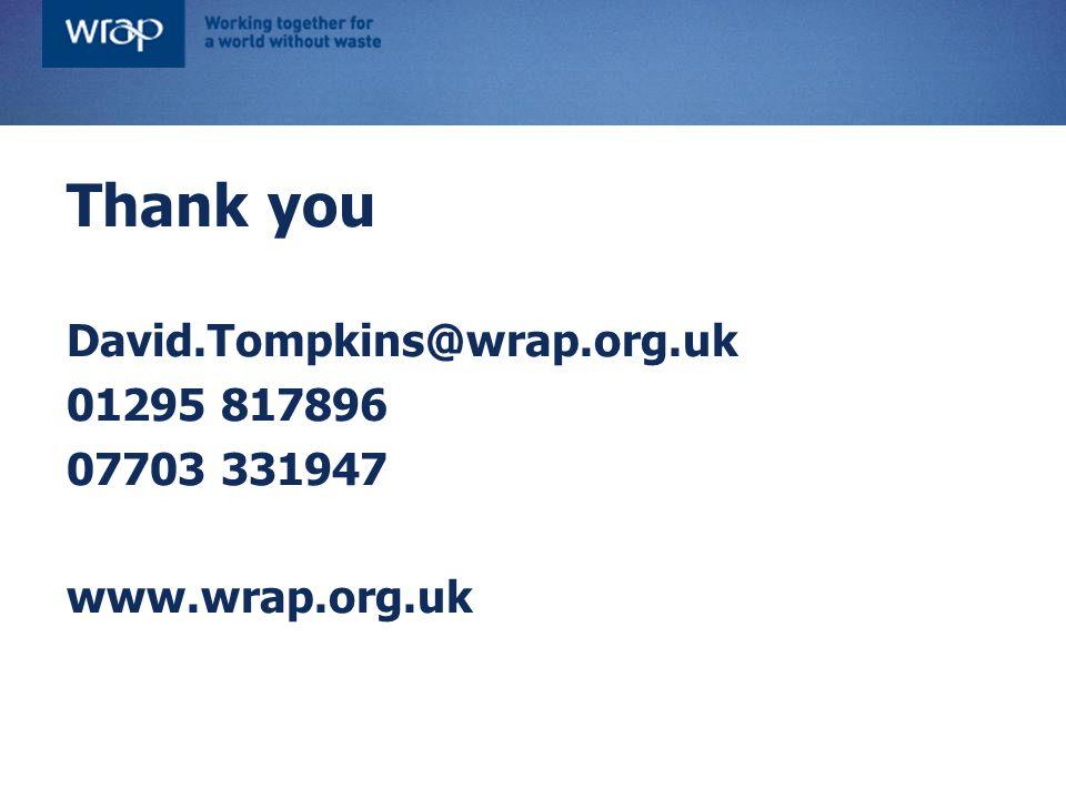 Thank you David.Tompkins@wrap.org.uk 01295 817896 07703 331947 www.wrap.org.uk