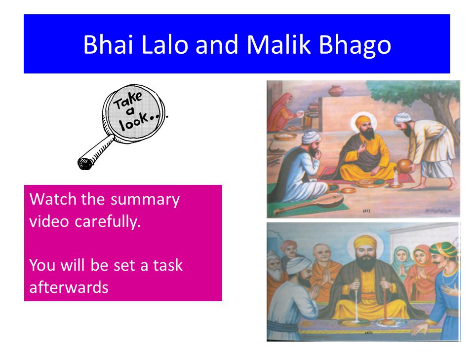 Bhai Lalo and Malik Bhago Watch the summary video carefully. You will be set a task afterwards