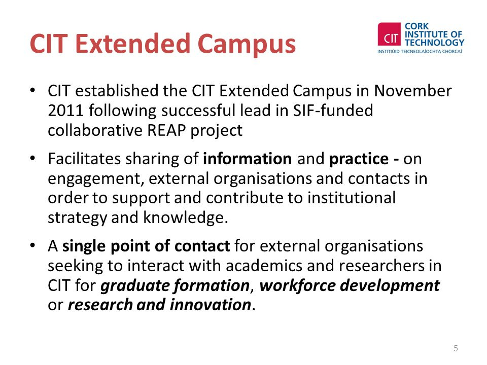 CIT Extended Campus CIT established the CIT Extended Campus in November 2011 following successful lead in SIF-funded collaborative REAP project Facili