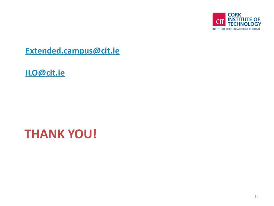 THANK YOU! 9 Extended.campus@cit.ie ILO@cit.ie