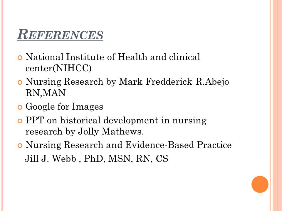 R EFERENCES National Institute of Health and clinical center(NIHCC) Nursing Research by Mark Fredderick R.Abejo RN,MAN Google for Images PPT on historical development in nursing research by Jolly Mathews.