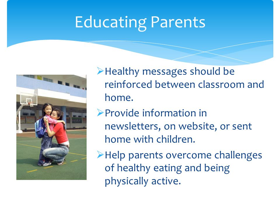  Healthy messages should be reinforced between classroom and home.