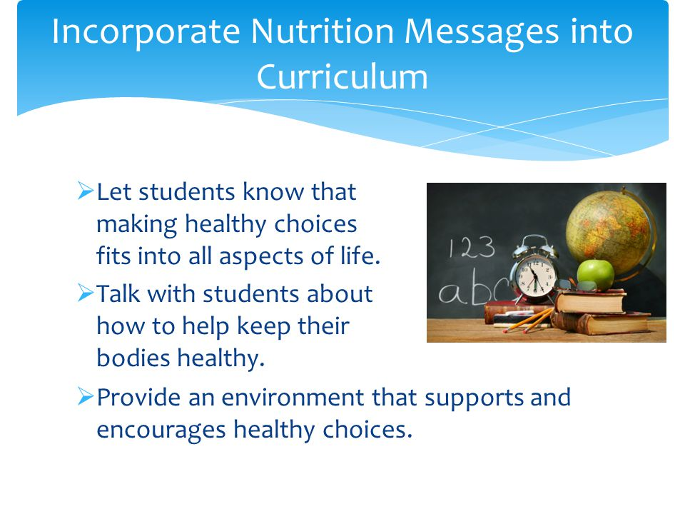  Let students know that making healthy choices fits into all aspects of life.
