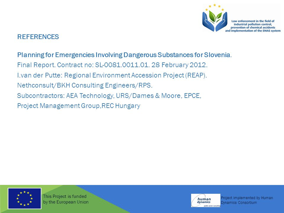 This Project is funded by the European Union Project implemented by Human Dynamics Consortium REFERENCES Planning for Emergencies Involving Dangerous Substances for Slovenia.