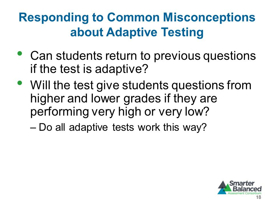 Responding to Common Misconceptions about Adaptive Testing Can students return to previous questions if the test is adaptive.