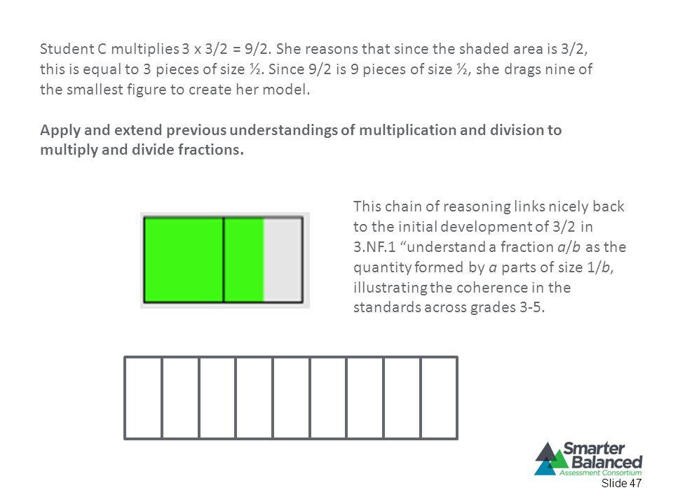 Slide 47 Student C multiplies 3 x 3/2 = 9/2.