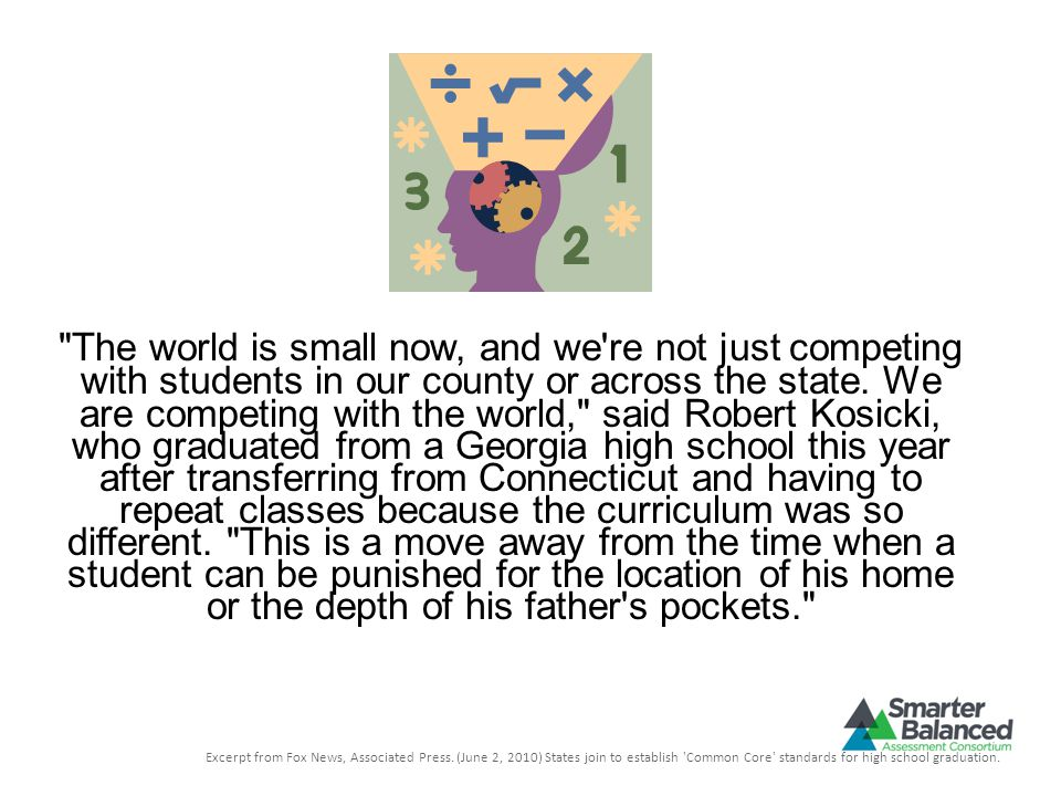 The world is small now, and we re not just competing with students in our county or across the state.