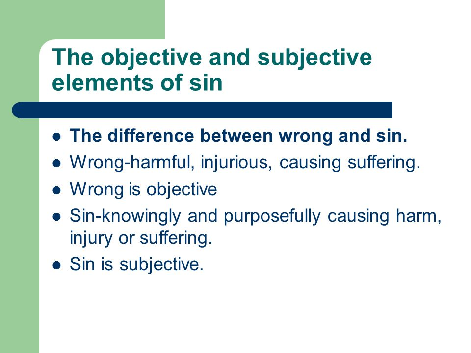 The objective and subjective elements of sin The difference between wrong and sin.