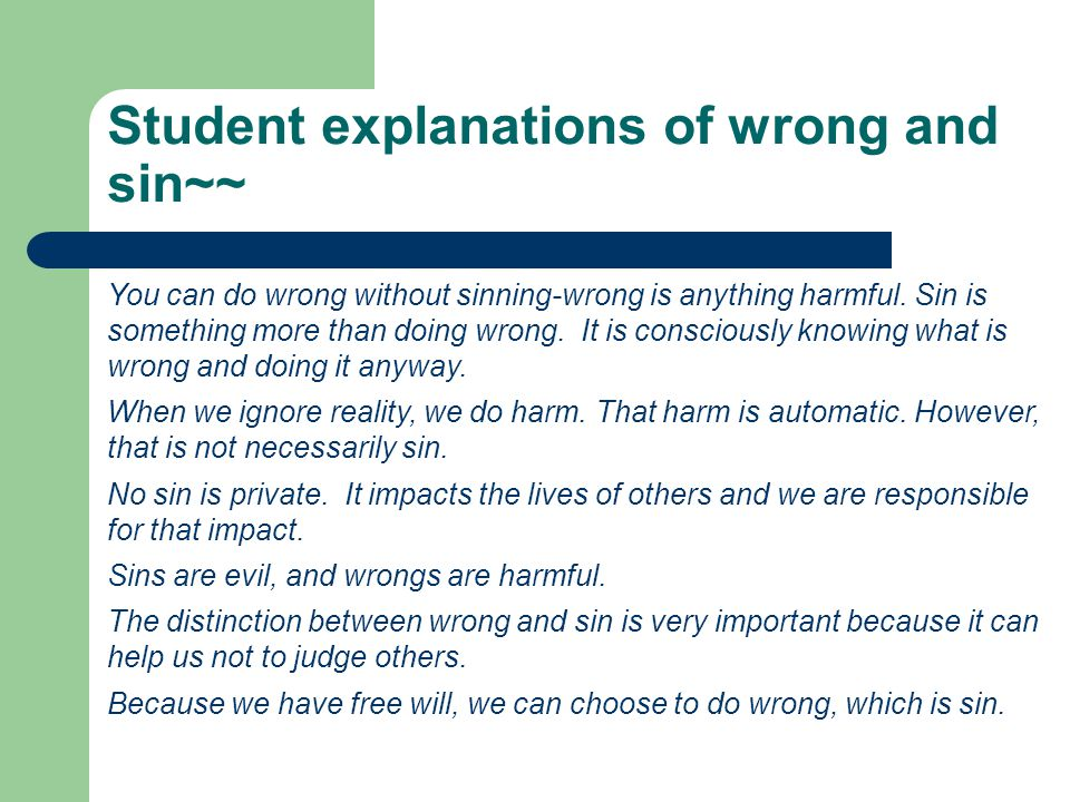 Student explanations of wrong and sin~~ You can do wrong without sinning-wrong is anything harmful.