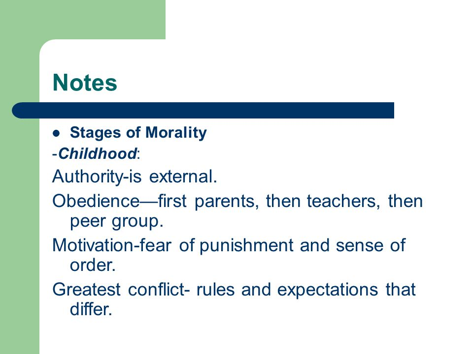 Notes Stages of Morality -Childhood: Authority-is external.