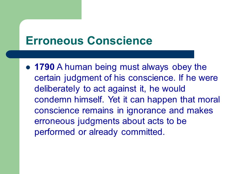 Erroneous Conscience 1790 A human being must always obey the certain judgment of his conscience.