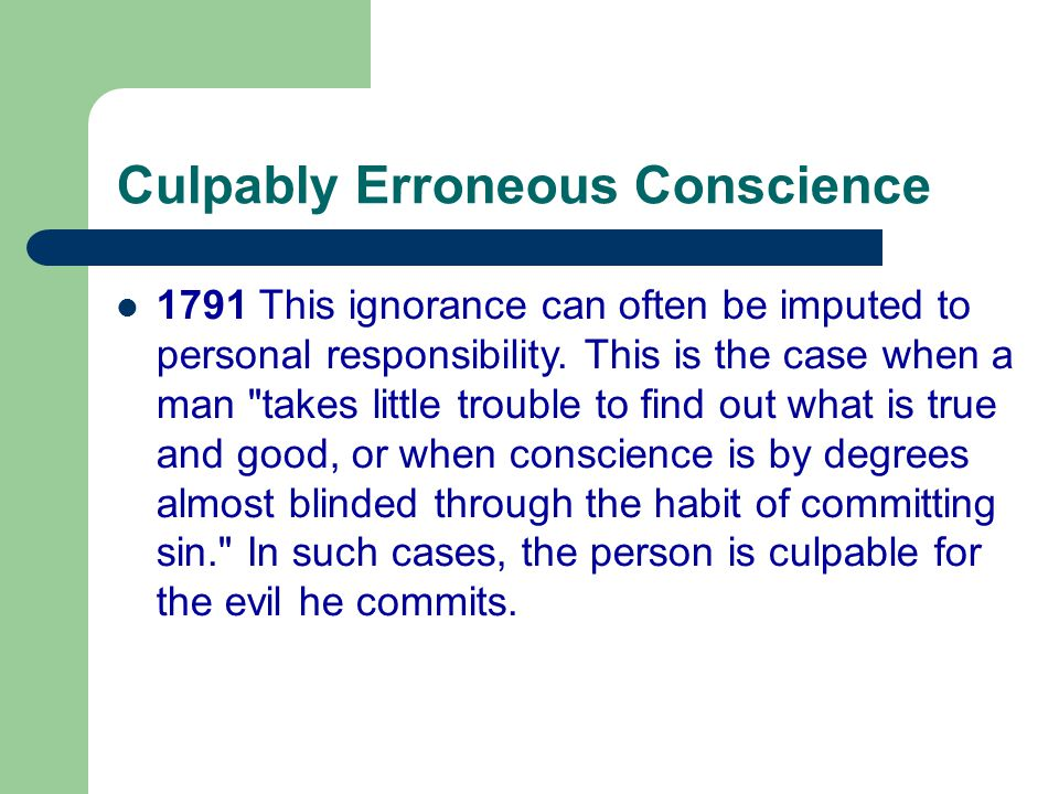 Culpably Erroneous Conscience 1791 This ignorance can often be imputed to personal responsibility.