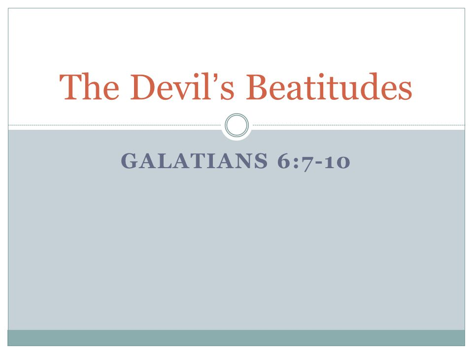 GALATIANS 6:7-10 The Devil's Beatitudes