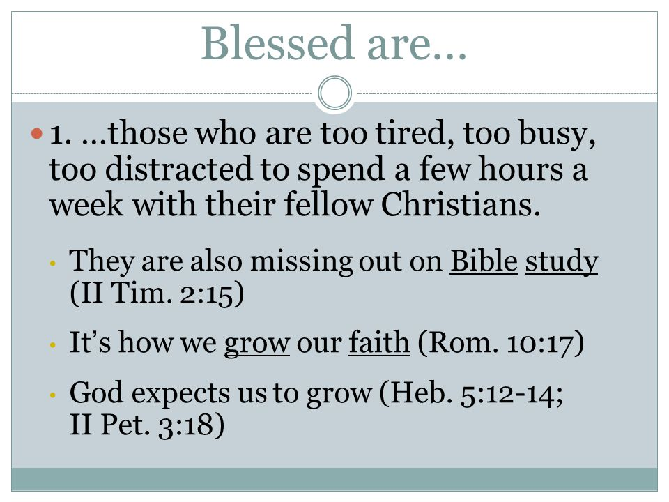 Blessed are… 1. …those who are too tired, too busy, too distracted to spend a few hours a week with their fellow Christians. They are also missing out