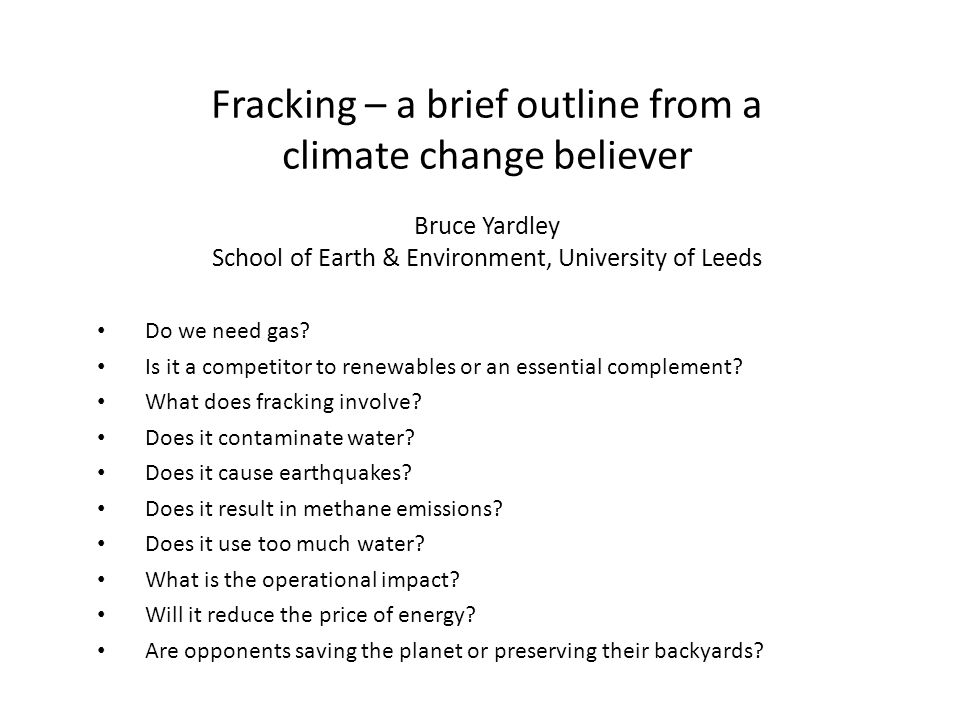 Fracking – a brief outline from a climate change believer Bruce Yardley School of Earth & Environment, University of Leeds Do we need gas.