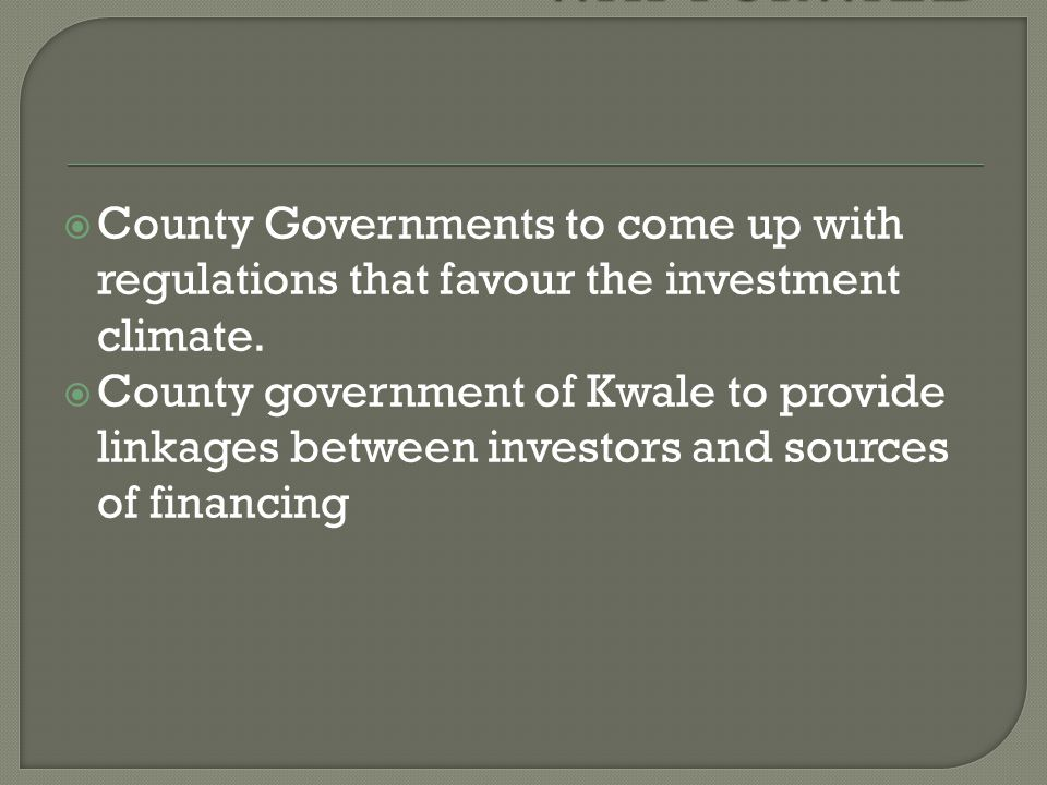  County Governments to come up with regulations that favour the investment climate.