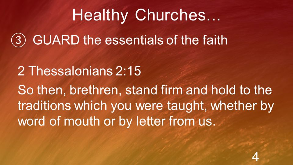③ GUARD the essentials of the faith Healthy Churches...