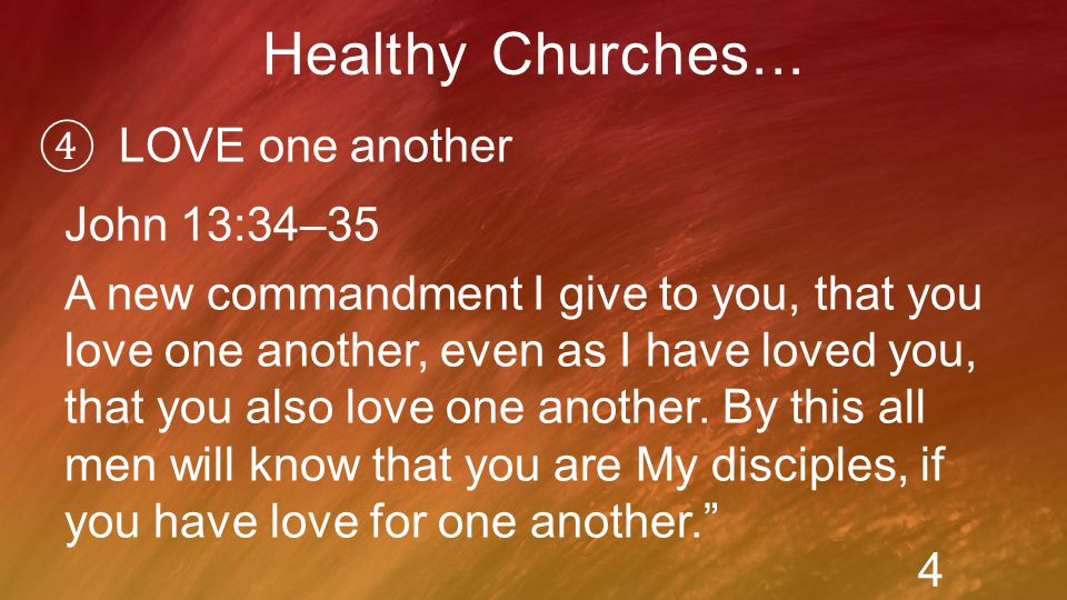 ④ LOVE one another Healthy Churches...