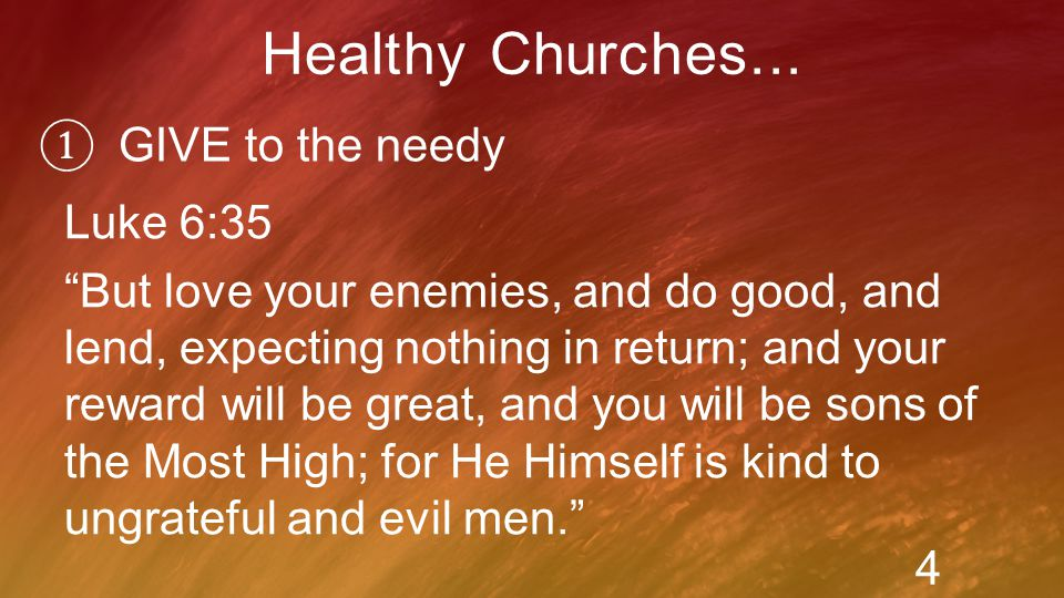 ① GIVE to the needy Healthy Churches...