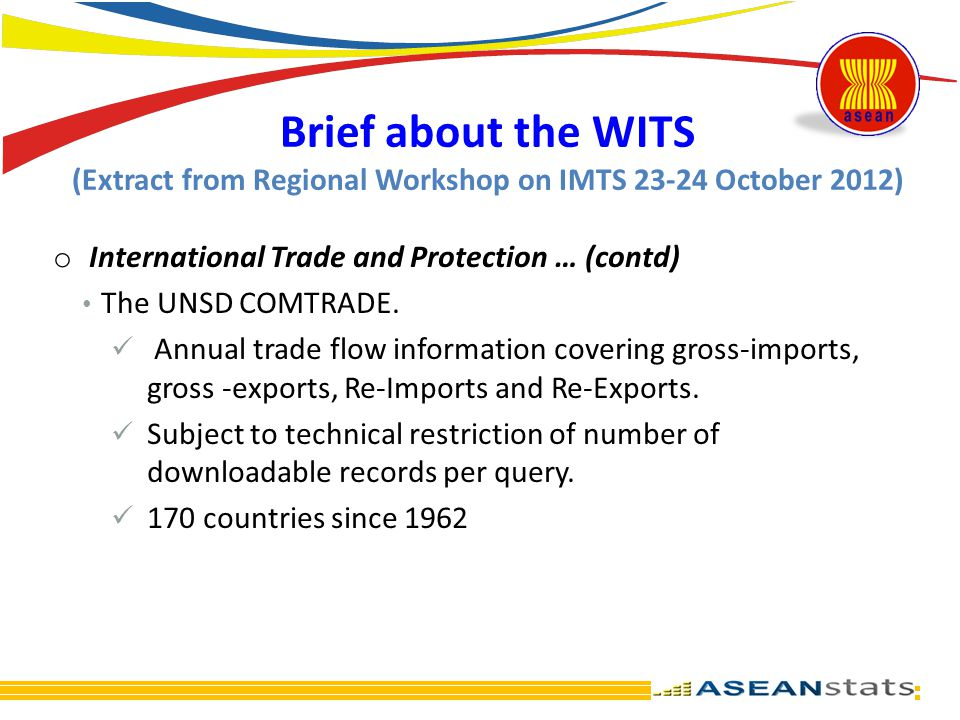 Brief about the WITS (Extract from Regional Workshop on IMTS 23-24 October 2012) o International Trade and Protection … (contd) The UNSD COMTRADE. Ann