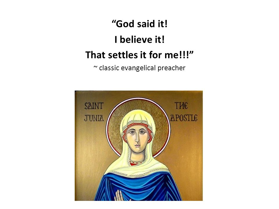 God said it! I believe it! That settles it for me!!! ~ classic evangelical preacher