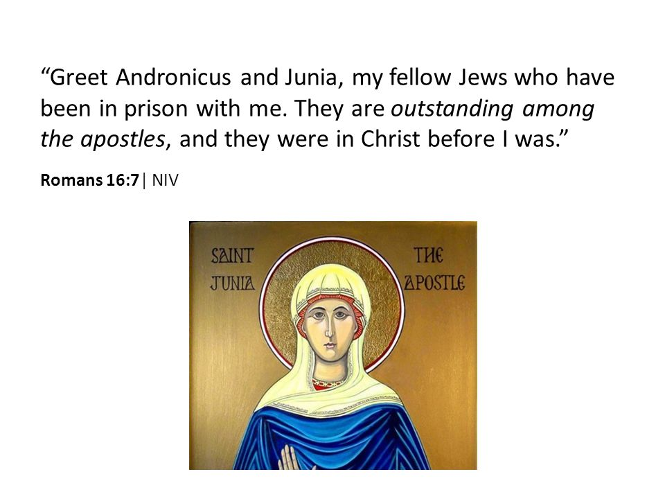 Greet Andronicus and Junia, my fellow Jews who have been in prison with me.