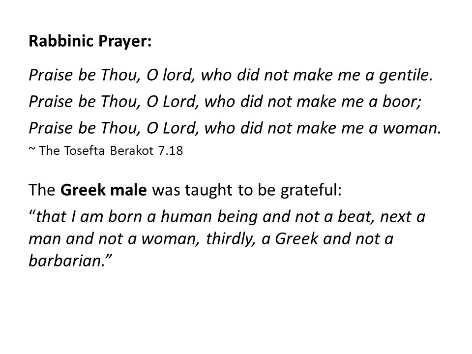 Rabbinic Prayer: Praise be Thou, O lord, who did not make me a gentile.