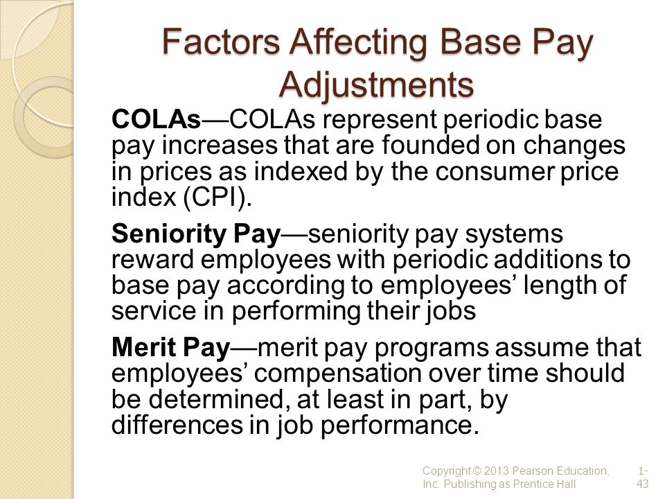 Factors Affecting Base Pay Adjustments COLAs—COLAs represent periodic base pay increases that are founded on changes in prices as indexed by the consu