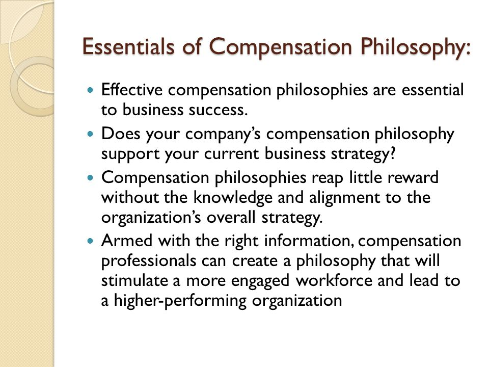 Essentials of Compensation Philosophy: Effective compensation philosophies are essential to business success. Does your company's compensation philoso