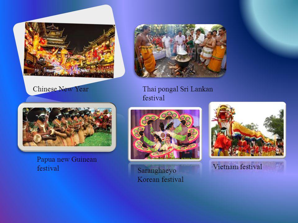 Chinese New YearThai pongal Sri Lankan festival Papua new Guinean festival Saranghaeyo Korean festival Vietnam festival
