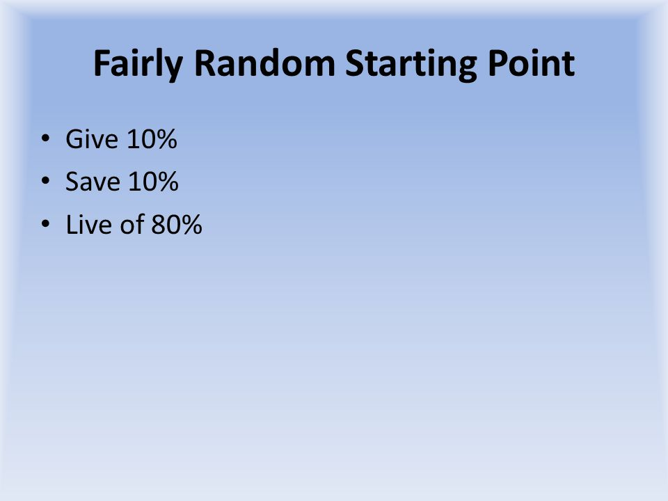 Fairly Random Starting Point Give 10% Save 10% Live of 80%