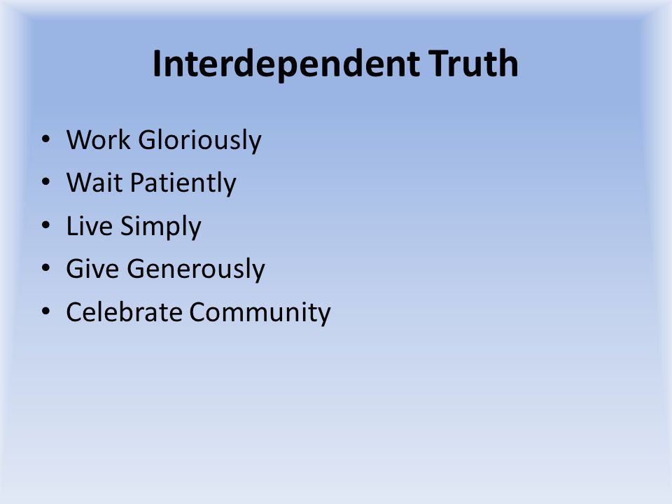 Interdependent Truth Work Gloriously Wait Patiently Live Simply Give Generously Celebrate Community