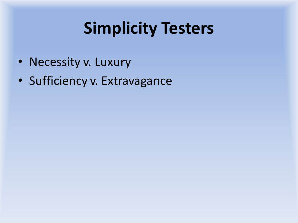 Simplicity Testers Necessity v. Luxury Sufficiency v. Extravagance
