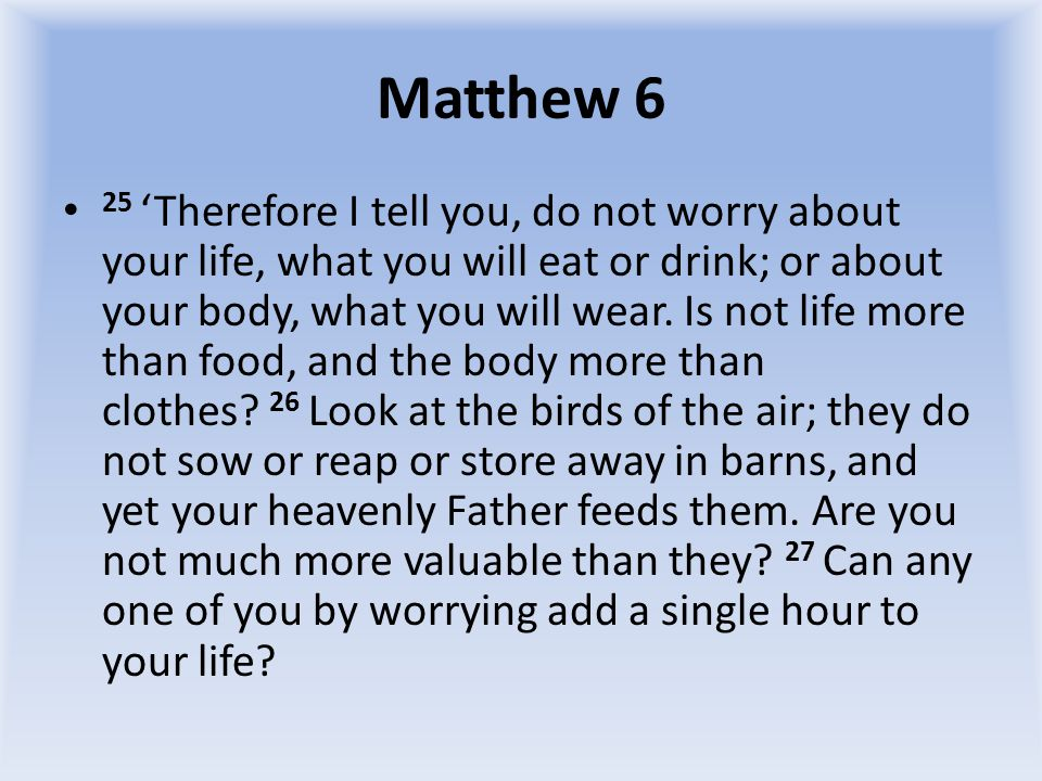 Matthew 6 28 'And why do you worry about clothes.See how the flowers of the field grow.