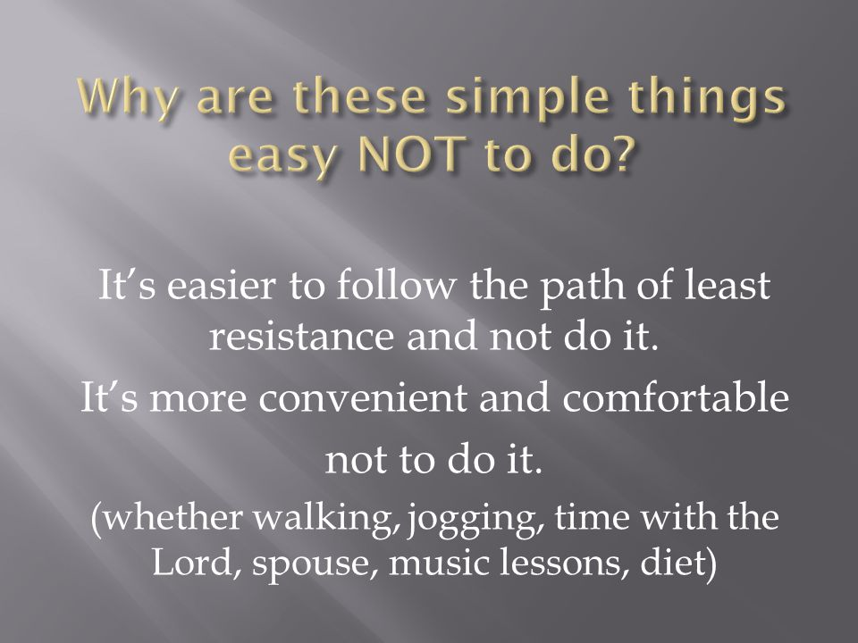 It's easier to follow the path of least resistance and not do it.