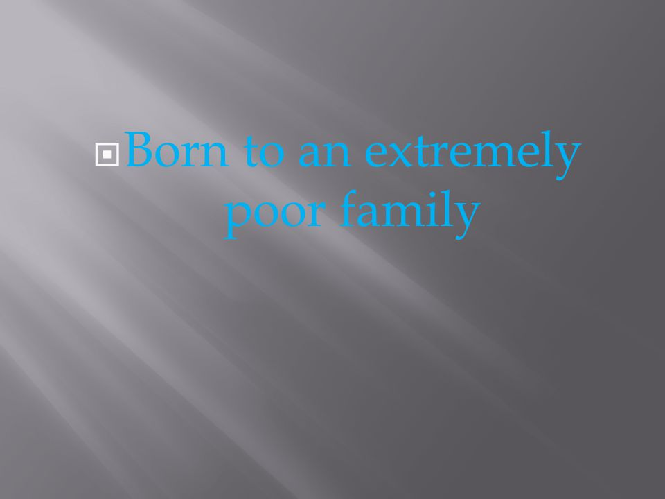  Born to an extremely poor family