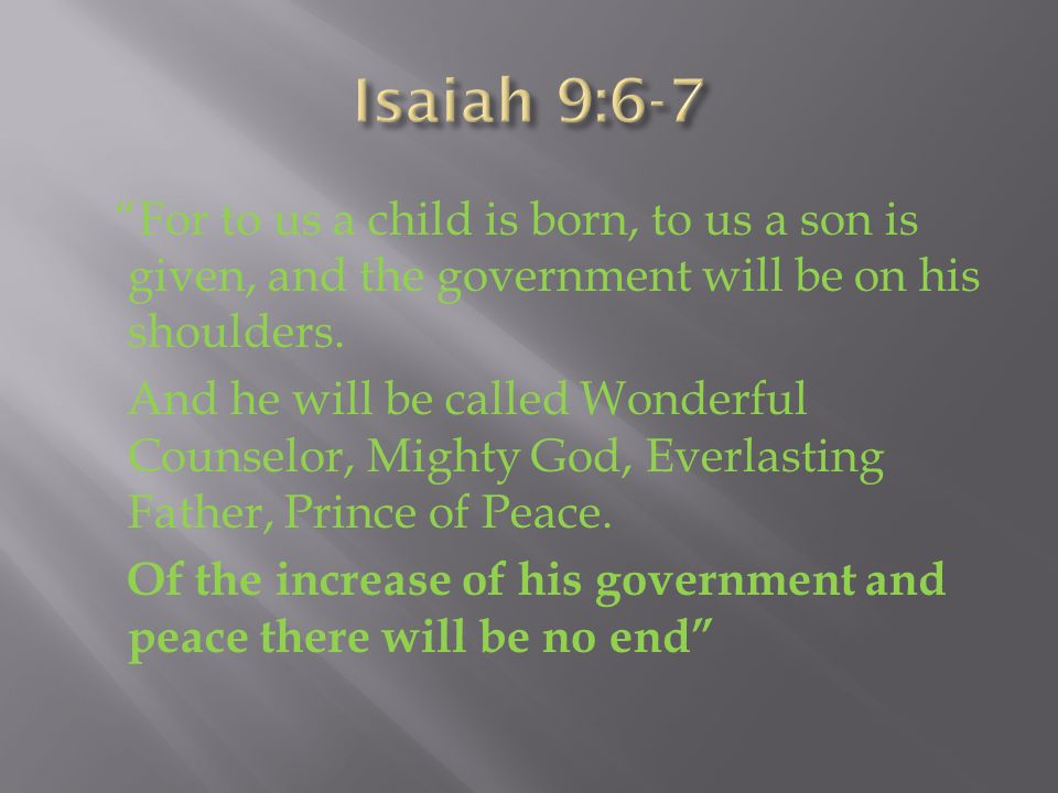 For to us a child is born, to us a son is given, and the government will be on his shoulders.